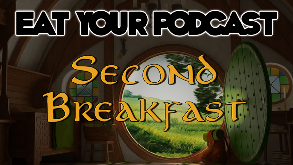 Eat Your Podcast – Second Breakfast 5