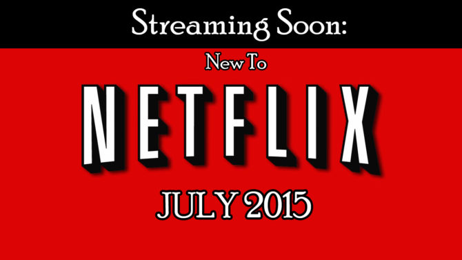 Streaming Soon: New to Netflix in July 2015
