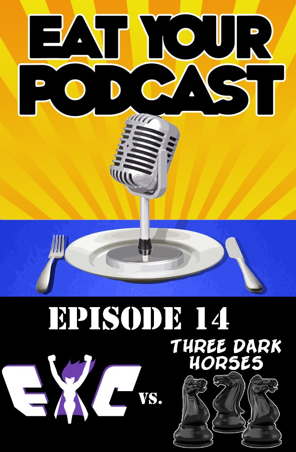 Eat Your Podcast: Issue 14 – EYC vs Three Dark Horses