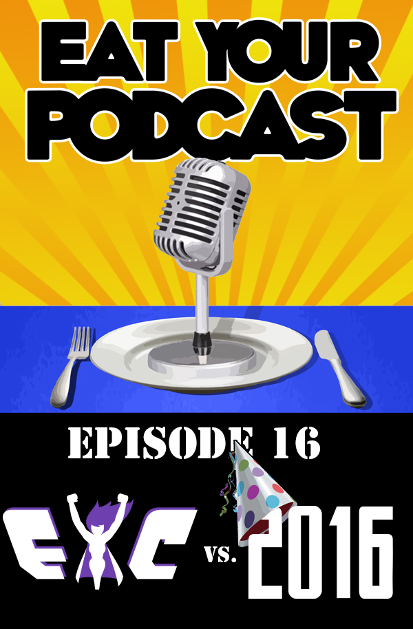 Eat Your Podcast: Issue 16 – EYC vs.2016!