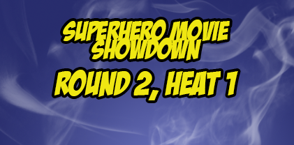 Superhero Movie Showdown, Round 2 Heat 1