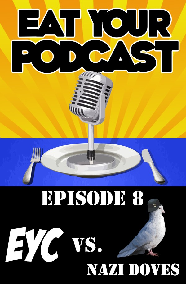 Eat Your Podcast: Issue – EYC vs Nazi Doves