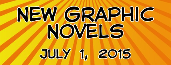 New Graphic Novels hitting shelves this week (07/01/2015)