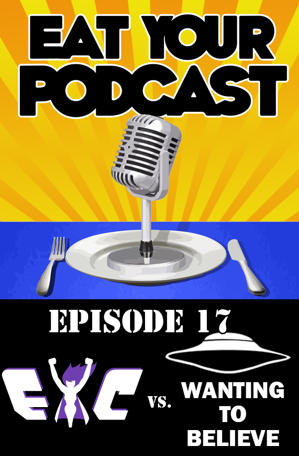 Eat Your Podcast: Issue 17 – EYC vs. Wanting to Believe!